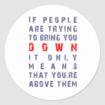 if people are trying to bring you DOWN, it only me Sticker