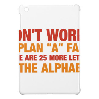 If plan a fails there are 25 more letters in the.. iPad mini case