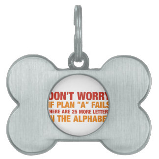 If plan a fails there are 25 more letters in the.. pet ID tag