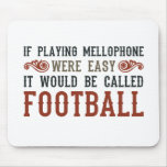 If Playing Mellophone Were Easy Mousepad