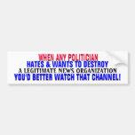 IF POLITICIAN HATES a NEWS ORG-You'd better WATCH! Car Bumper Sticker