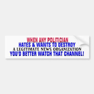 IF POLITICIAN HATES a NEWS ORG-You'd better WATCH! Bumper Sticker