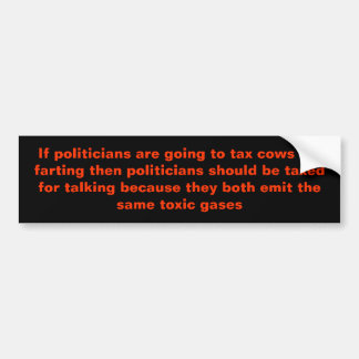 If politicians are going to tax cows for fartin... bumper sticker