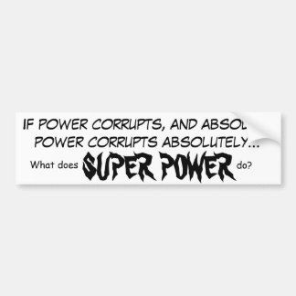 If power corrupts Bumper Sticker