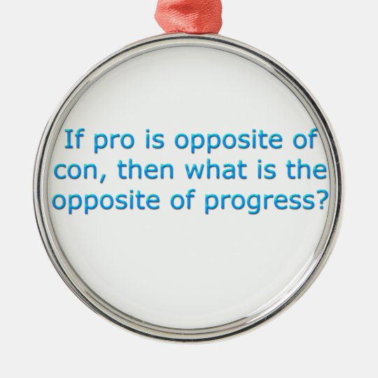 If pro is opposite of con, metal ornament