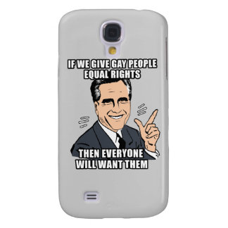 IF ROMNEY GIVES GAY PEOPLE EQUAL RIGHTS THEN EVERY GALAXY S4 CASE