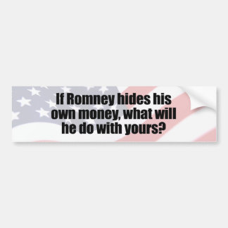 IF ROMNEY HIDES HIS OWN MONEY.png Car Bumper Sticker
