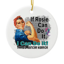 If Rosie Can Do It Thyroid Cancer Warrior Ceramic Ornament