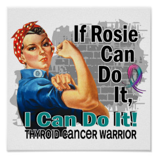 If Rosie Can Do It Thyroid Cancer Warrior Posters