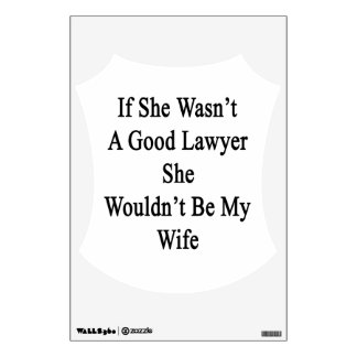 If She Wasn't A Good Lawyer She Wouldn't Be My Wif Room Stickers