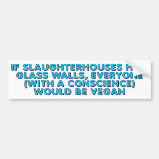 If slaughterhouses had glass walls, everyone... bumper sticker