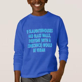 If slaughterhouses had glass walls, everyone... T-Shirt