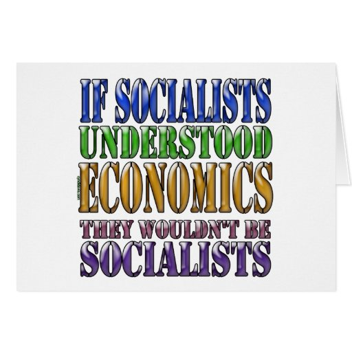 If socialists understood economics... greeting card