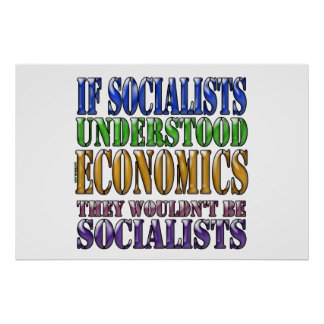 If socialists understood economics... poster