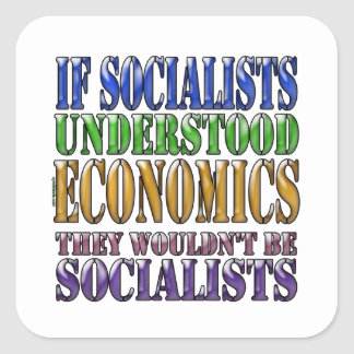 If socialists understood economics... square sticker