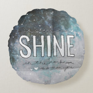 If Stars Shine In Darkness inspirational Round Pillow