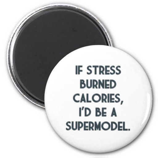 If Stress Burned Calories 2 Inch Round Magnet