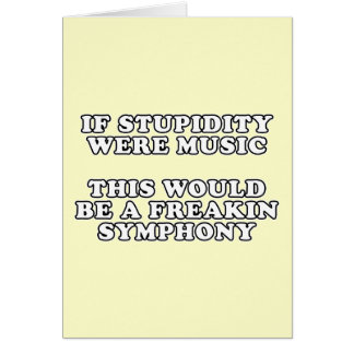 If Stupidity Were Music Greeting Cards
