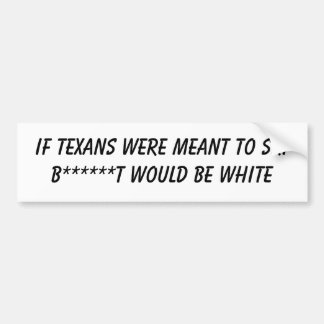 If Texans Were Meant To Ski ... Car Bumper Sticker
