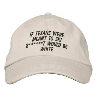 If Texans Were Meant To Ski ... Embroidered Hats