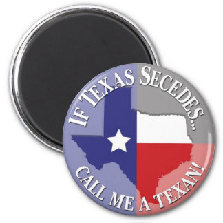 If Texas Secedes... Call Me A Texan! 2 Inch Round Magnet