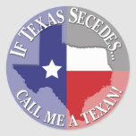 If Texas Secedes... Call Me A Texan! Classic Round Sticker