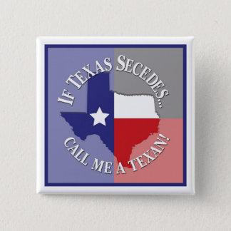 If Texas Secedes... Call Me A Texan! Pinback Button