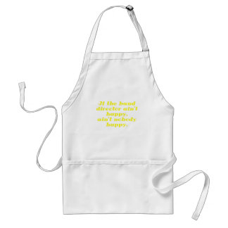 If the Band Director aint Happy aint Nobody Happy Adult Apron