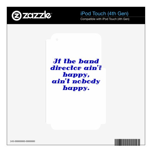 If the Band Director aint Happy aint Nobody Happy iPod Touch 4G Decal
