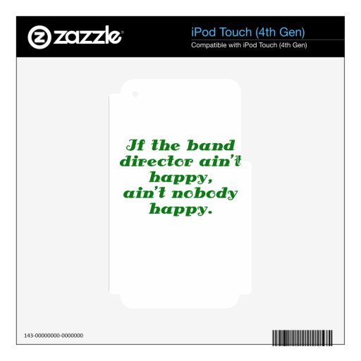 If the Band Director aint Happy aint Nobody Happy Decals For iPod Touch 4G