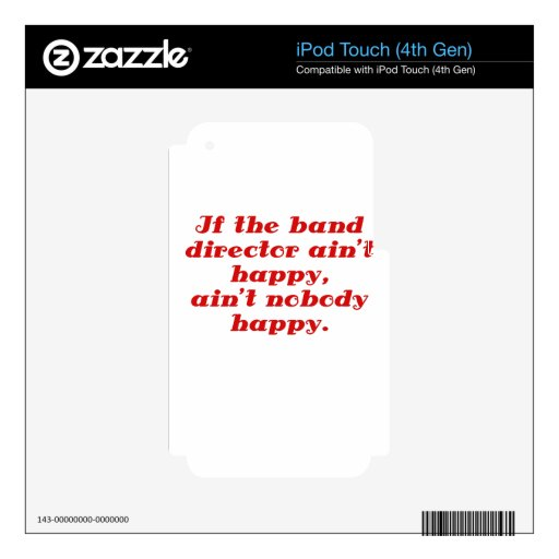 If the Band Director aint Happy aint Nobody Happy Skin For iPod Touch 4G