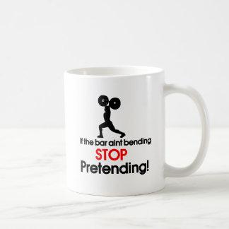 If the bar aint bending stop pretending coffee mug