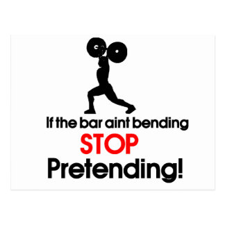 If the bar aint bending stop pretending postcard