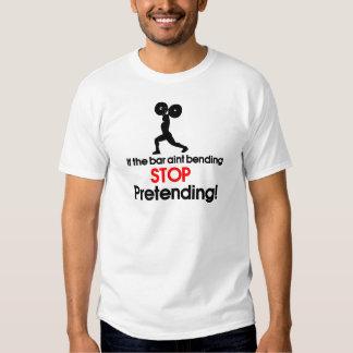 If the bar aint bending stop pretending t shirt