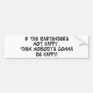 If The Bartender's Not Happy Bumper Sticker