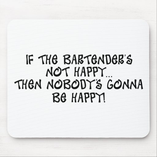 If The Bartender's Not Happy...... Mouse Pad