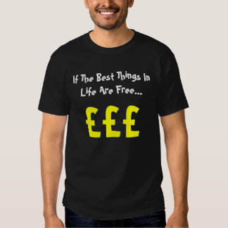 If The Best Things In Life Are Free..., Tees