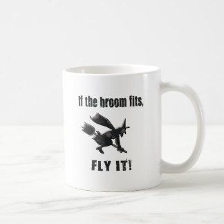 If the broom fits, fly it! classic white coffee mug
