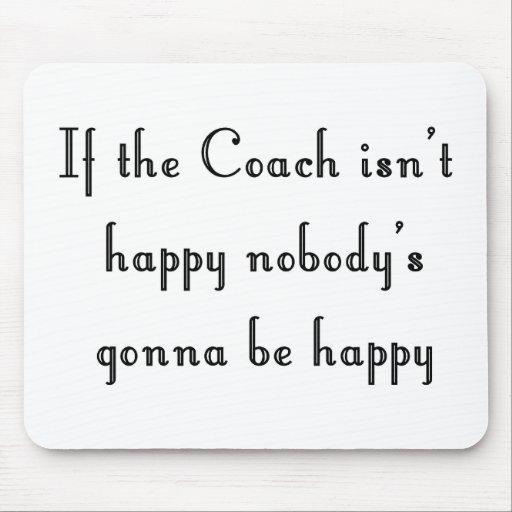 If the Coach Isn't Happy Mousepad