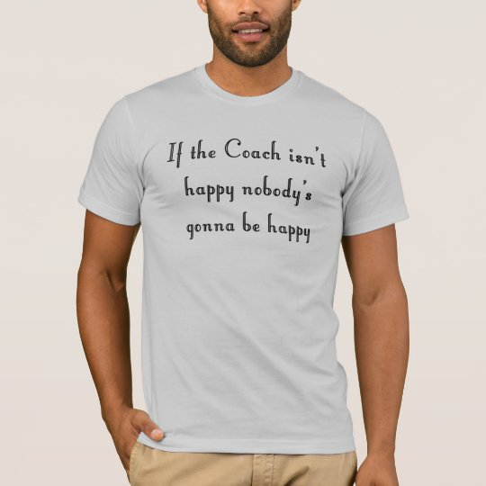 If The Coach Isn't Happy T-shirt