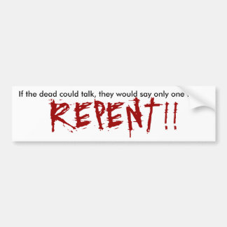 If the dead could talk, they would say only one... car bumper sticker
