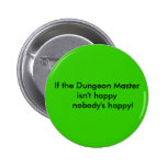 If the Dungeon Master isn't happy      nobody's... Button