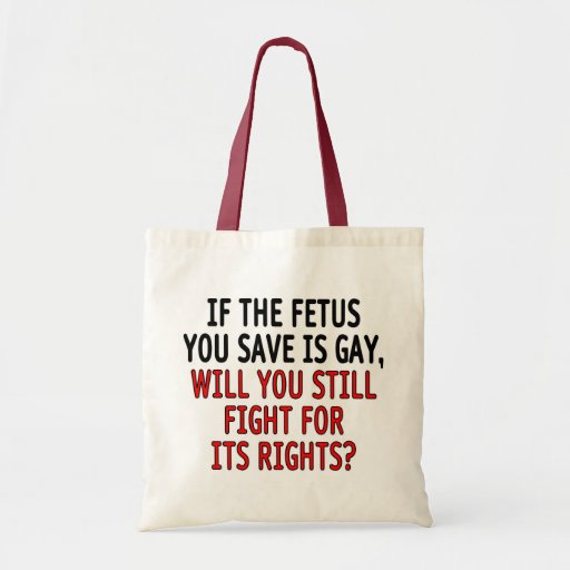 If the fetus you save is gay... canvas bag