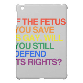 IF THE FETUS YOU SAVE IS GAY CASE FOR THE iPad MINI