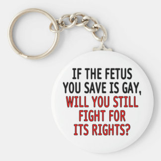 If the fetus you save is gay... keychain