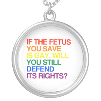 IF THE FETUS YOU SAVE IS GAY PERSONALIZED NECKLACE