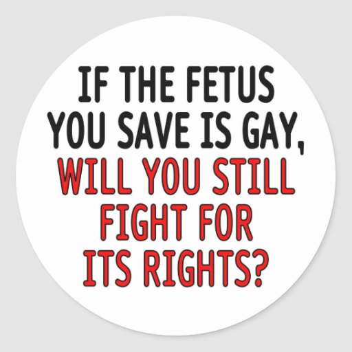 If the fetus you save is gay... sticker