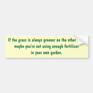 If the grass is always greener on the other side car bumper sticker
