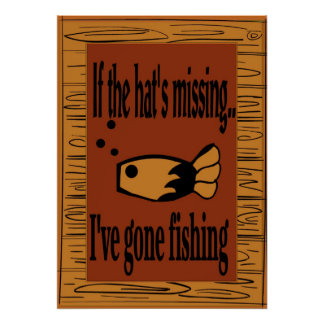 If the hat is missing I've gone fishing! Poster