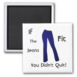 If The Jeans Fit - You Didn't Quit 2 Inch Square Magnet